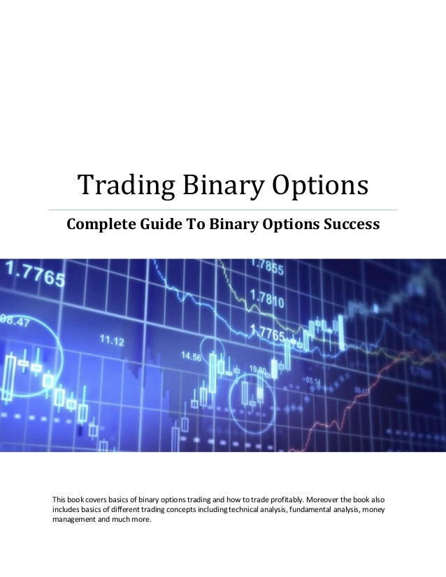 Trading Binary Options    Complete Guide To Binary Options SuccessThis book covers basics of binary options trading and ho...