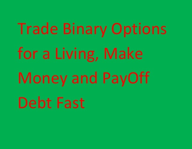Trade binary options for a living