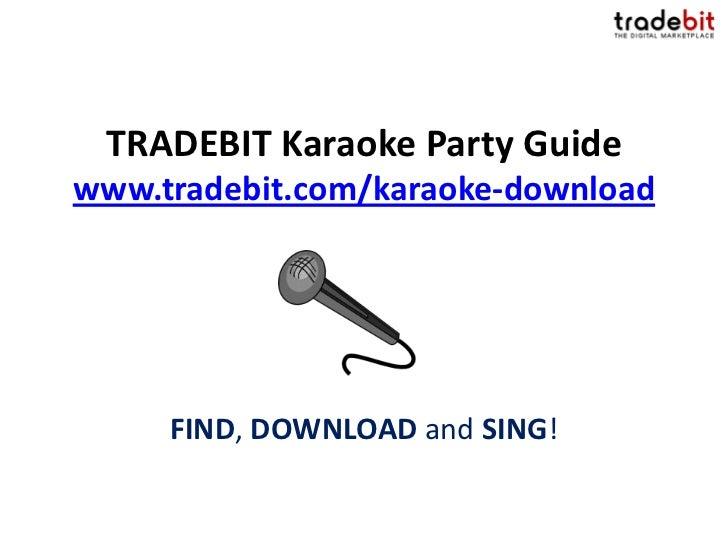 TRADEBIT Karaoke Party Guidewww.tradebit.com/karaoke-download     FIND, DOWNLOAD and SING!