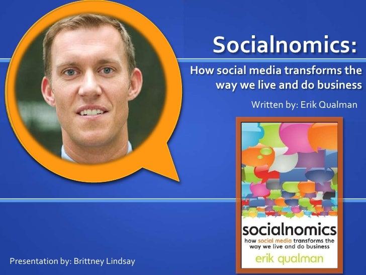 Socialnomics:<br />How social media transforms the way we live and do business<br />Written by: Erik Qualman<br />Presenta...