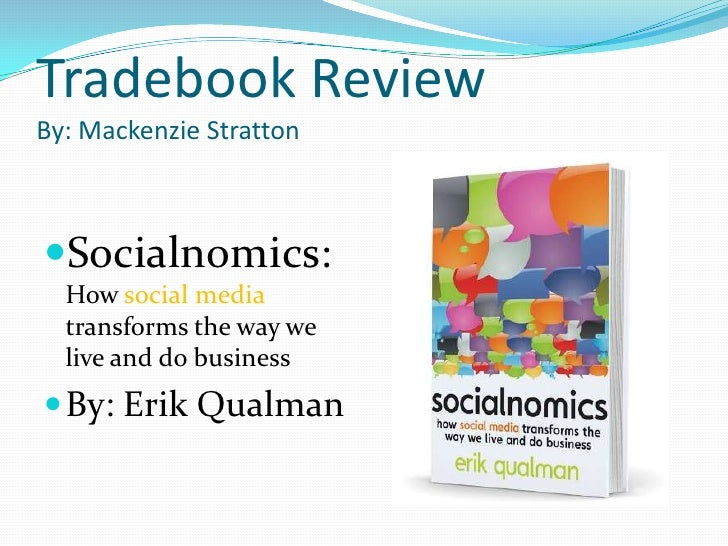 Tradebook ReviewBy: Mackenzie Stratton<br />Socialnomics: How social media transforms the way we live and do business<br /...