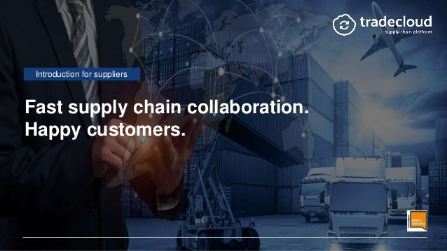 Fast supply chain collaboration. Happy customers. Introduction for suppliers
