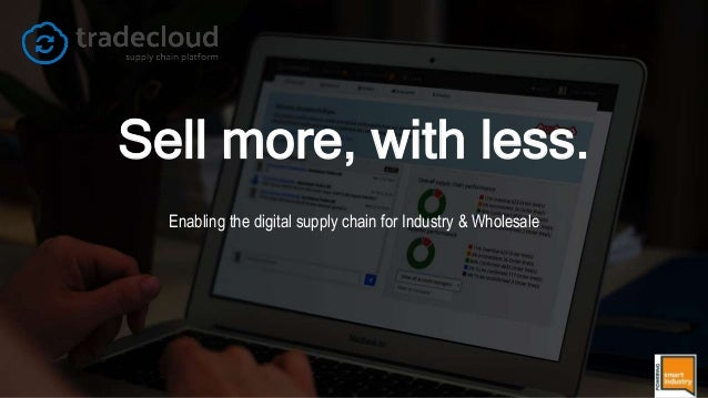 Sell more, with less. Enabling the digital supply chain for Industry & Wholesale
