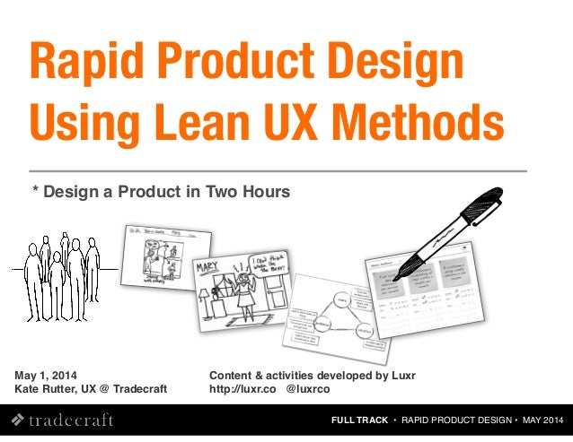 FULL TRACK • RAPID PRODUCT DESIGN • MAY 2014 May 1, 2014 Kate Rutter, UX @ Tradecraft * Design a Product in Two Hours Rapi...