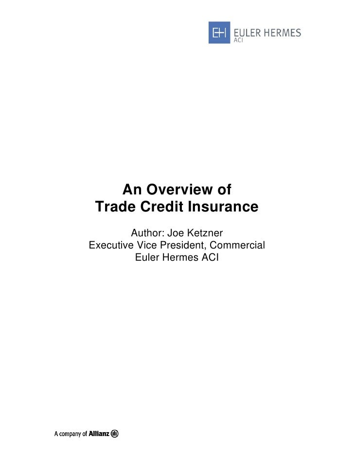 An Overview of  Trade Credit Insurance         Author: Joe Ketzner Executive Vice President, Commercial          Euler Her...