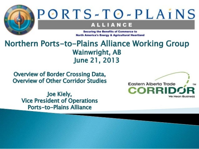 Northern Ports-to-Plains Alliance Working GroupWainwright, ABJune 21, 2013Overview of Border Crossing Data,Overview of Oth...