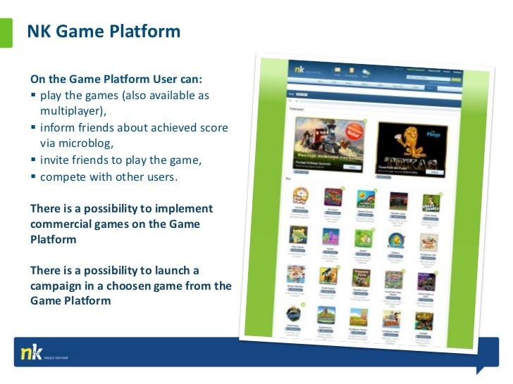 NK Game Platform         More than 50 applications on the Game PlatformMore than 30 mln game invitations monthly  The poss...