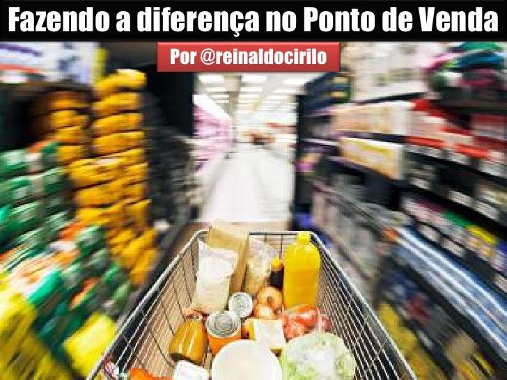 Fazendo a diferença no Ponto de Venda<br />Por @reinaldocirilo<br />