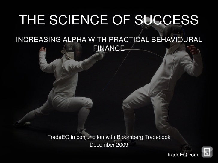 THE SCIENCE OF SUCCESS INCREASING ALPHA WITH PRACTICAL BEHAVIOURAL                   FINANCE            TradeEQ in conjunc...