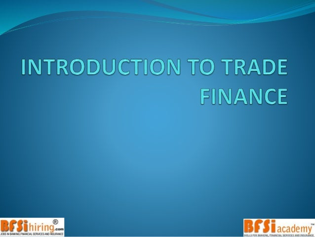 TRADE FINANCE –An IntroductionAgenda  Course content  International Trade and Inherent Risks  Definition  Need for Tra...