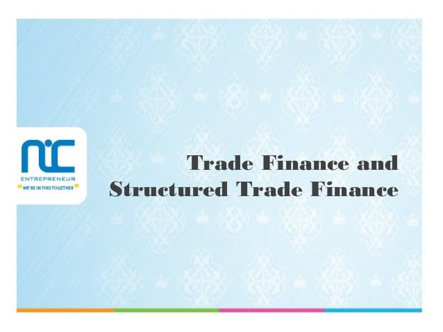 Trade Finance and Structured Trade Finance
