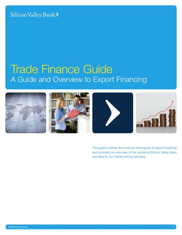 1Trade Finance Guide Trade Finance Guide A Guide and Overview to Export Financing This guide outlines the common technique...