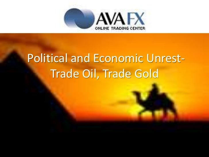 Political and Economic Unrest-Trade Oil, Trade Gold<br />