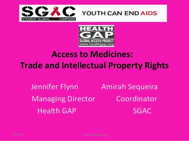 Access to Medicines:     Trade and Intellectual Property Rights           Jennifer Flynn    Amirah Sequeira           Mana...