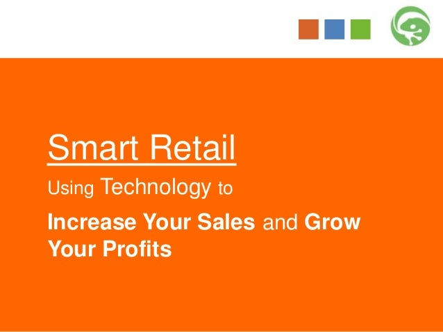 Smart Retail Using Technology to Increase Your Sales and Grow Your Profits