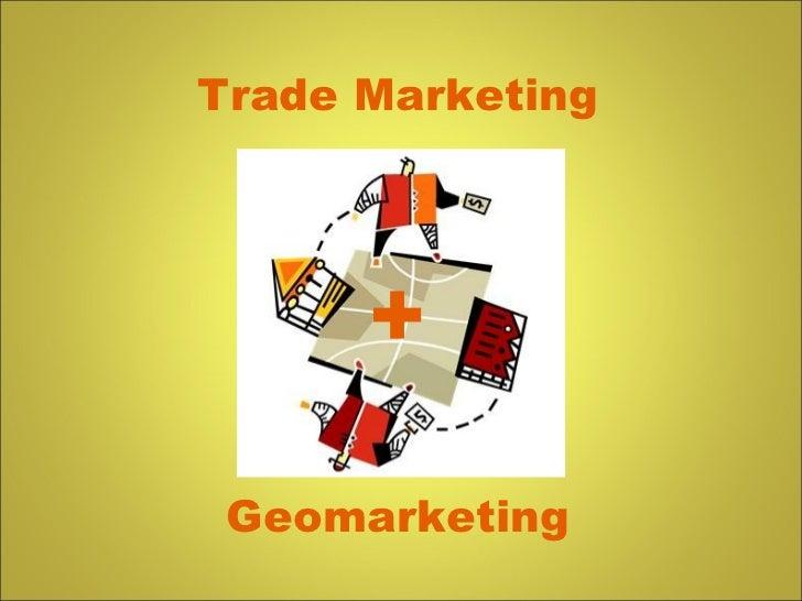 Trade Marketing Geomarketing +