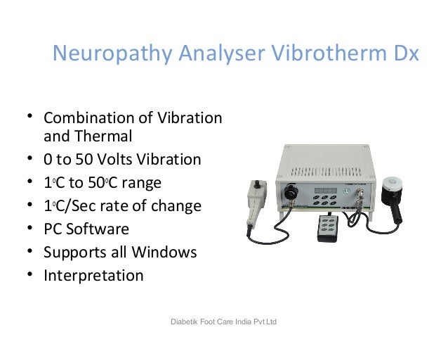 Neuropathy Analyser Vibrotherm Dx • Combination of Vibration and Thermal • 0 to 50 Volts Vibration • 1o C to 50o C range •...