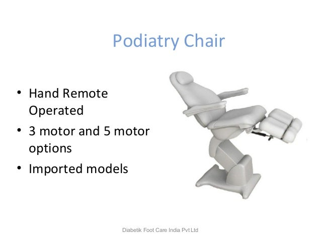 Podiatry Chair • Hand Remote Operated • 3 motor and 5 motor options • Imported models Diabetik Foot Care India Pvt Ltd