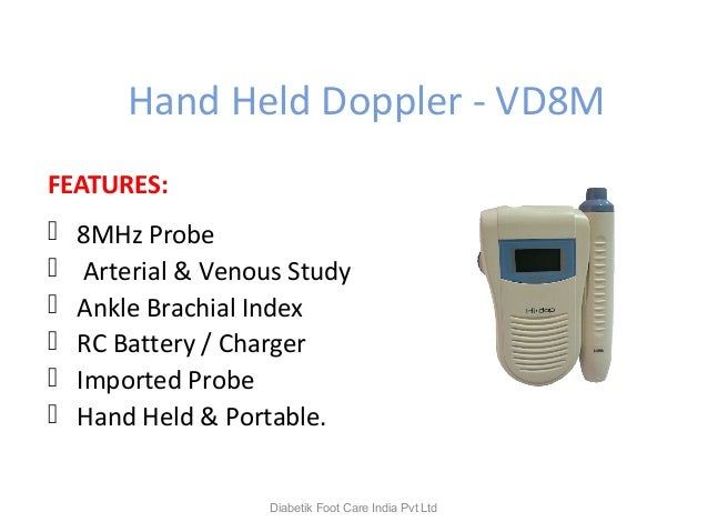 Hand Held Doppler - VD8M FEATURES:  8MHz Probe  Arterial & Venous Study  Ankle Brachial Index  RC Battery / Charger  ...