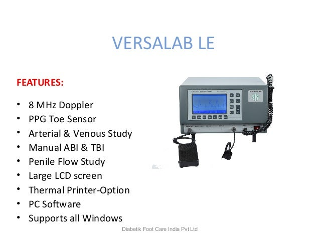 VERSALAB LE FEATURES: • 8 MHz Doppler • PPG Toe Sensor • Arterial & Venous Study • Manual ABI & TBI • Penile Flow Study • ...
