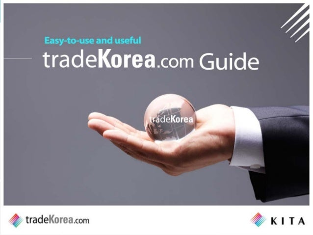 Contents 1_ What is tradeKorea? 2_ Join/ Sign in 3_ Managing your Account 4_ Free Membership 5_ Product Search and Upload ...
