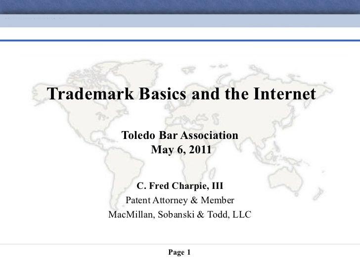 Trademark Basics and the Internet         Toledo Bar Association              May 6, 2011            C. Fred Charpie, III ...