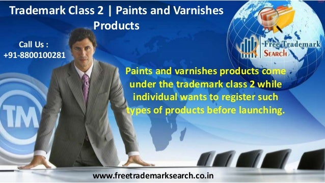 Trademark Class 2 | Paints and Varnishes Products Call Us : Call Us : +91-8800100281 +91-8800100281  Paints and varnishes ...
