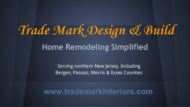 Trade Mark Design & Build Home Remodeling Simplified Serving northern New Jersey. Including Bergen, Passaic, Morris & Esse...