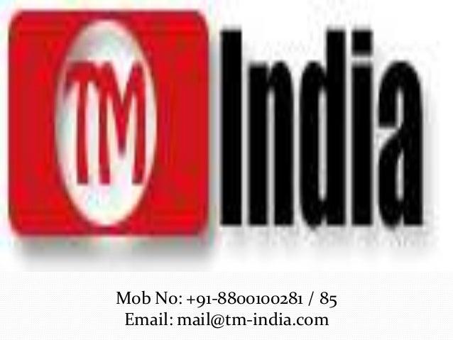 Mob No: +91-8800100281 / 85 Email: mail@tm-india.com