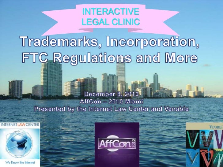 INTERACTIVE LEGAL CLINIC<br />Trademarks, Incorporation, FTC Regulations and More<br />December 8, 2010<br />AffCon – 2010...