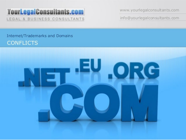 www.yourlegalconsultants.com info@yourlegalconsultants.com Internet/Trademarks and Domains CONFLICTS