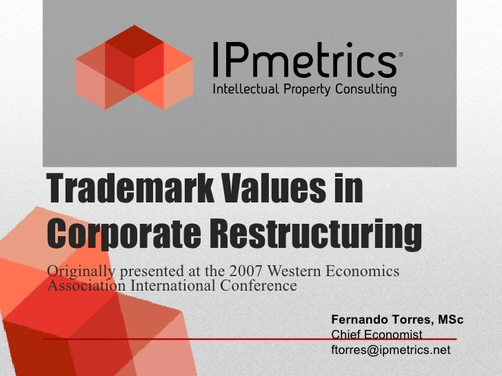 Trademark Values in Corporate Restructuring Originally presented at the 2007 Western Economics Association International C...