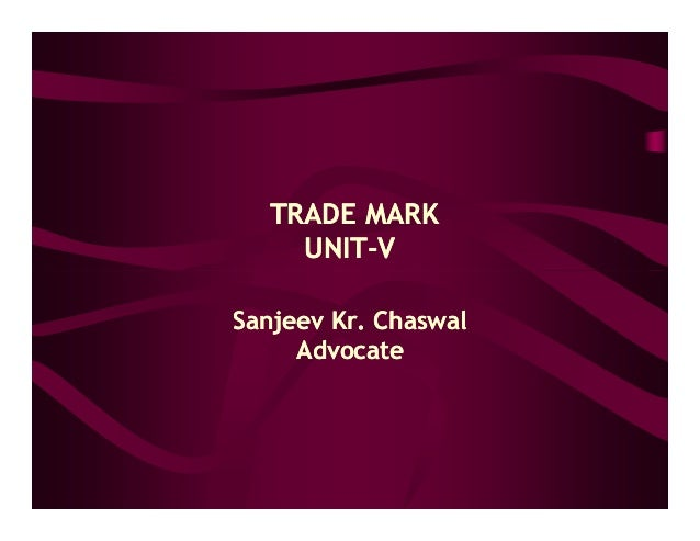 TRADE MARK    UNIT-    UNIT-VSanjeev Kr. Chaswal     Advocate