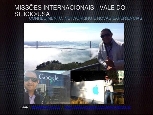 MISSÕES INTERNACIONAIS - VALE DO  SILÍCIO/USA  CONHECIMENTO, NETWORKING E NOVAS EXPERIÊNCIAS  E-mail: andre@gv8.com.br | h...