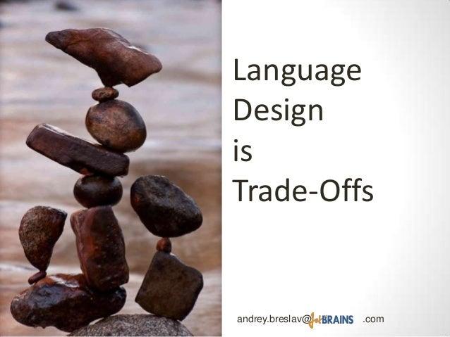 LanguageDesignTrade-Offsandrey.breslav@ .comis