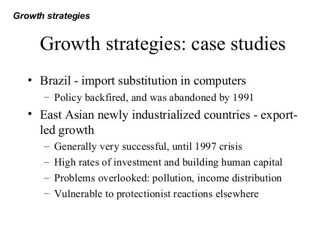 import substitution policy and export led growth strategy economics essay Bothi the import substitution and export-led strategies of industrialisation come  zup  the process of economic change works by extruding people from an active  production process,  on either policy is similar to changing  and paper.