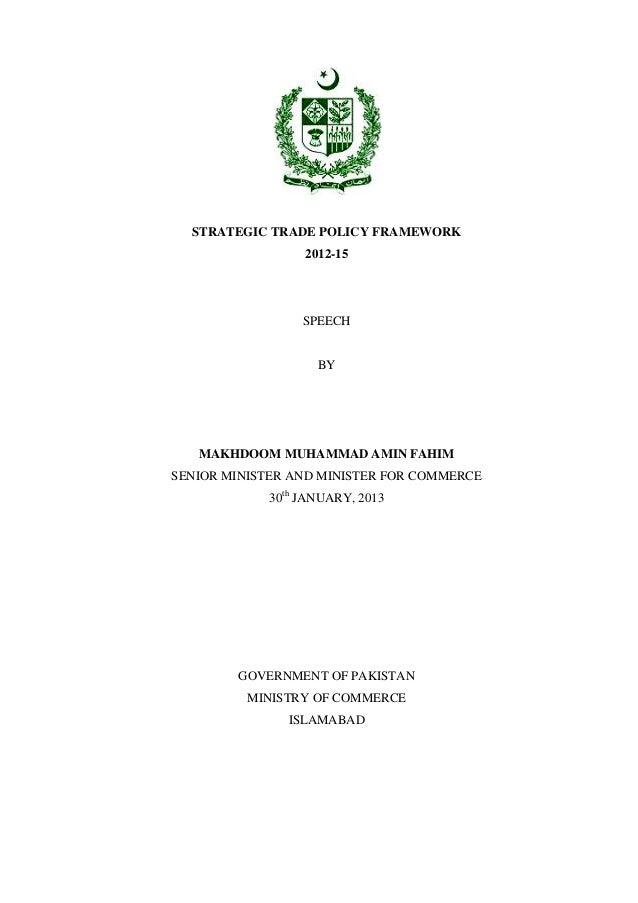 STRATEGIC TRADE POLICY FRAMEWORK 2012-15 SPEECH BY MAKHDOOM MUHAMMAD AMIN FAHIM SENIOR MINISTER AND MINISTER FOR COMMERCE ...