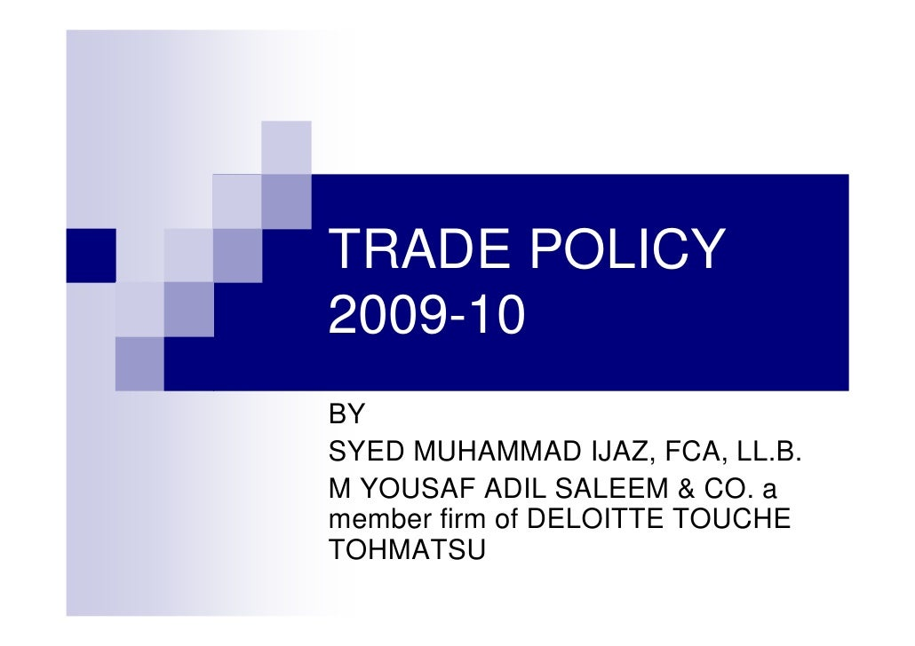 TRADE POLICY 2009-10 BY SYED MUHAMMAD IJAZ, FCA, LL.B. M YOUSAF ADIL SALEEM & CO. a member firm of DELOITTE TOUCHE TOHMATSU