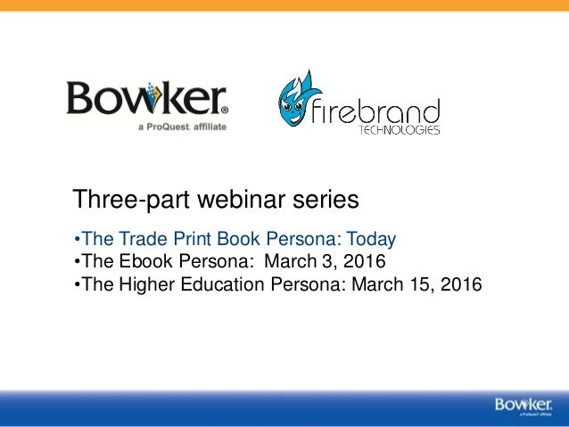 •The Trade Print Book Persona: Today •The Ebook Persona: March 3, 2016 •The Higher Education Persona: March 15, 2016 Three...