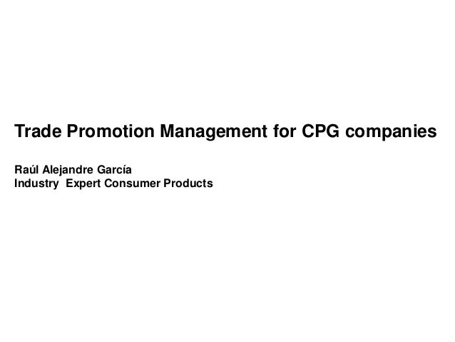 Trade Promotion Management for CPG companies Raúl Alejandre García Industry Expert Consumer Products