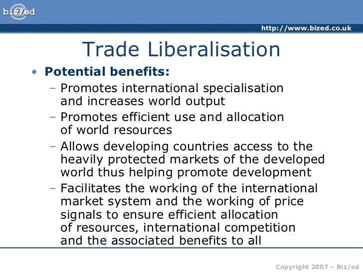 advantages and disadvantages of trade liberalisation During these last decades, the world economy has experienced rapid growth  this growth has been fueled in part by the more rapid growth of international  trade.