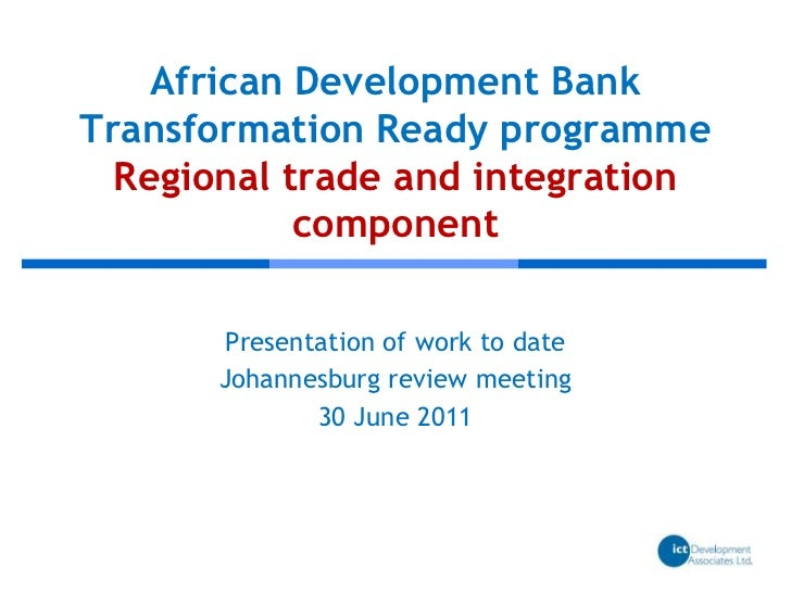 African Development BankTransformation Ready programmeRegional trade and integration component<br />Presentation of work t...