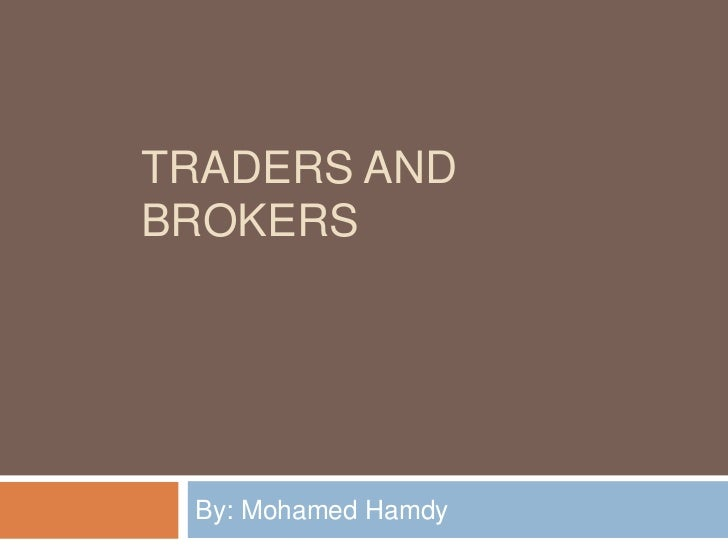 TRADERS ANDBROKERS By: Mohamed Hamdy