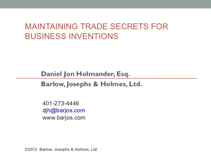 MAINTAINING TRADE SECRETS FORBUSINESS INVENTIONS       Daniel Jon Holmander, Esq.       Barlow, Josephs & Holmes, Ltd.    ...