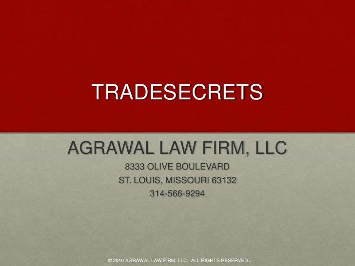 TRADESECRETS<br />AGRAWAL LAW FIRM, LLC<br />8333 OLIVE BOULEVARD<br />ST. LOUIS, MISSOURI 63132<br />314-566-9294<br />© ...