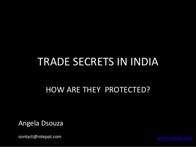TRADE SECRETS IN INDIA HOW ARE THEY PROTECTED? www.intepat.com Angela Dsouza contact@intepat.com