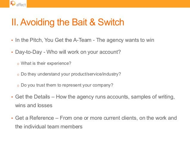 II. Avoiding the Bait & Switch • In the Pitch, You Get the A-Team - The agency wants to win • Day-to-Day - Who will work...