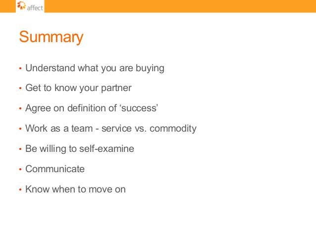 Summary • Understand what you are buying • Get to know your partner • Agree on definition of 'success' • Work as a tea...