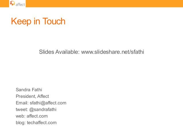 Keep in Touch Slides Available: www.slideshare.net/sfathi Sandra Fathi President, Affect Email: sfathi@affect.com tweet: @...