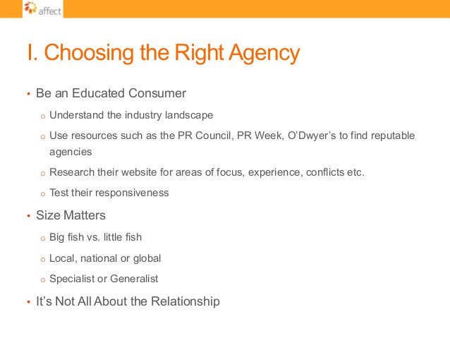 I. Choosing the Right Agency • Be an Educated Consumer o Understand the industry landscape o Use resources such as the ...